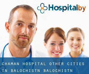 Chaman Hospital (Other Cities in Balochistān, Balochistān)