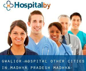 Gwalior hospital (Other Cities in Madhya Pradesh, Madhya Pradesh)
