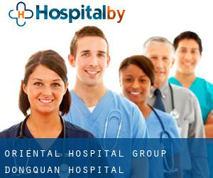Oriental Hospital Group Dongquan Hospital
