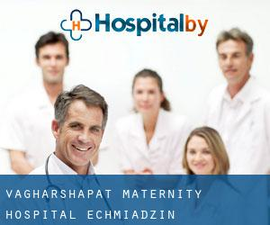 Vagharshapat Maternity Hospital (Echmiadzin)